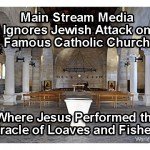 Catholic Church where Jesus fed 5,000, torched by Jews – Big media virtually ignores